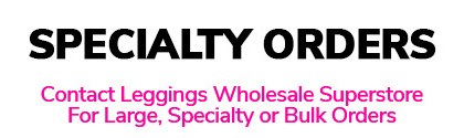 Specialty Wholesale Legging Orders