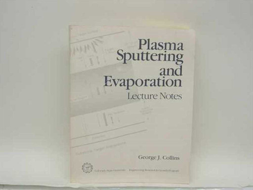 Collins, George J.  Plasma Sputtering and Evaporation Lecture Notes  Colorado State University 1985