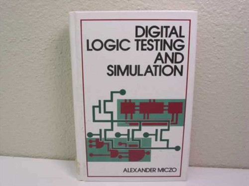 Miczo, Alexander John Wiley & Sons (Digital Logic Testing and Simulation)