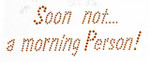 """Rhinestud Applique - """"Soon not...a morning person!"""""""