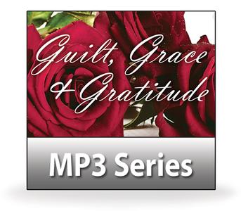 Guilt, Grace, and Gratitude.   2 MP3 Download Series