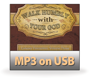 Listener Favourites, Volume 3: Walk Humbly with Your God.  6 MP3 on USB Series