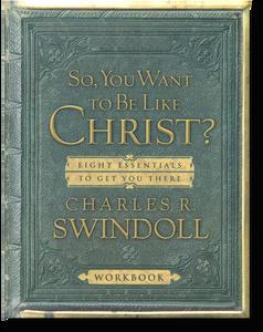 So, You Want to Be Like Christ?  Woorkbook