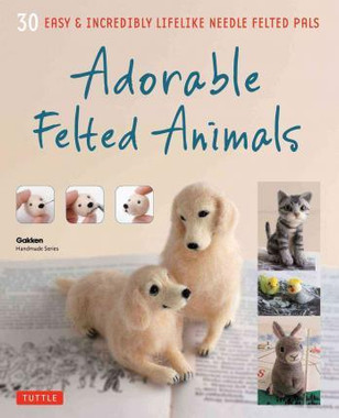 Adorable Felted Animals | 30 Easy & Incredibly Lifelike Needle Felted Pals | Gakken Handmade Series - Book Cover