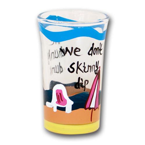 We Don't Skinny Dip Shot Glass