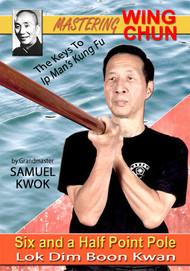 WING CHUN  - The Keys To Ip Man's Kung Fu SIX AND A HALF POINT POLE (Lok Dim Boon Kwan)