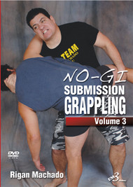 No-Gi Submission Grappling VOLUME 3 By Rigan Machado
