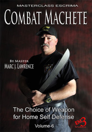 Combat MACHETE - The Choice of Weapon  for Home Self Defense by  Master Marc J. Lawrence
