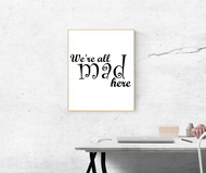 We're All Mad Here - Alice In Wonderland Printable Art - Wall decor