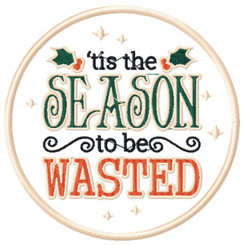 Tis the Season to be Wasted - Humor Christmas Patch #01 Machine Embroidery Design