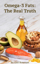 Omega-3 Fats The Real Truth by Gail Bowman - printed version