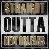 Straight Outta New Orleans Wholesale Novelty Metal Square Sign