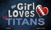 This Girl Loves Her Titans Wholesale Magnet M-8038