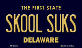 Skool Suks Delaware State License Plate Wholesale Magnet M-6738