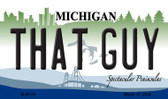 That Guy Michigan State License Plate Novelty Wholesale Magnet M-6123