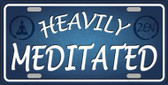 Heavily Meditated Wholesale Novelty License Plate LP-11731