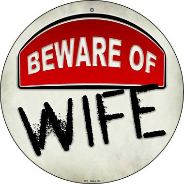Beware of Wife Wholesale Novelty Metal Circular Sign C-875