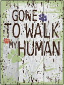 Gone to Walk My Human Wholesale Parking Sign P-1804