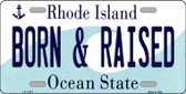 Born and Raised Rhode Island State License Plate Novelty Wholesale License Plate LP-11217
