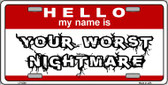 Your Worst Nightmare Wholesale Metal Novelty License Plate LP-5200