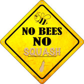 No Bees No Squash Wholesale Novelty Crossing Sign CX-350