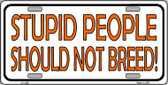 Stupid People Should Not Breed Novelty Wholesale Metal License Plate LP-1236