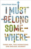 I Must Belong Somewhere: Three Men. Two Migrations. One Endless Journey. cover photo