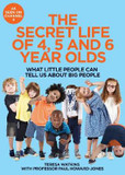 The Secret Life of 4, 5 and 6 Year Olds: What Little People Can Tell Us About Big People cover photo