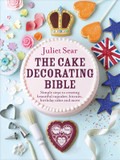 The Cake Decorating Bible: Simple Steps to Creating Beautiful Cupcakes, Biscuits, Birthday Cakes and More cover photo