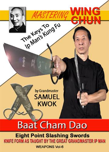 MASTERING WING CHUN The Keys To Ip Man's Kung Fu By Grandmaster Samuel Kwok Vol. 6 – Baat Cham Dao - Wing Chun Butterfly Sword