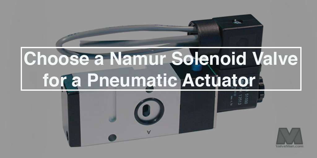 Why Choose A Namur Solenoid Valve for a Pneumatic Actuator