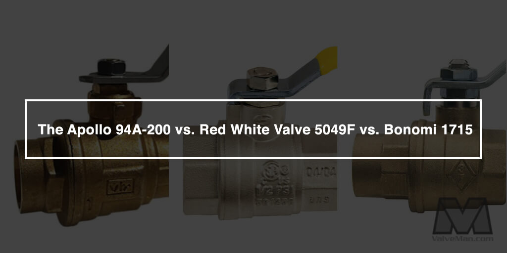 Comparing the Apollo 94A-200 vs. Red White Valve 5049F vs. Bonomi 1715