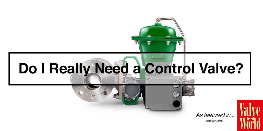 Do I Really Need a Control Valve? - As Featured in Valve World Magazine