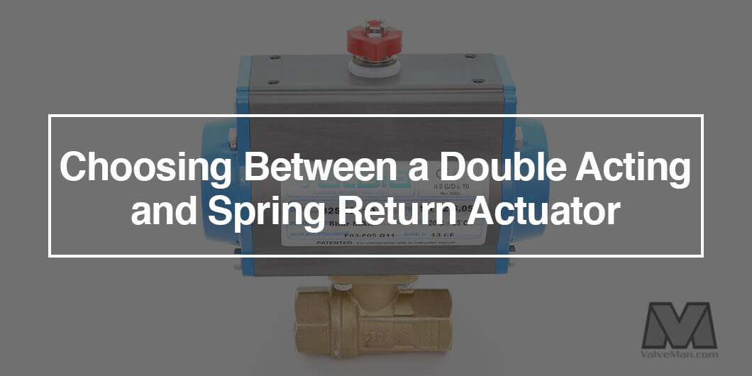 Choosing Between A Double Acting And Spring Return