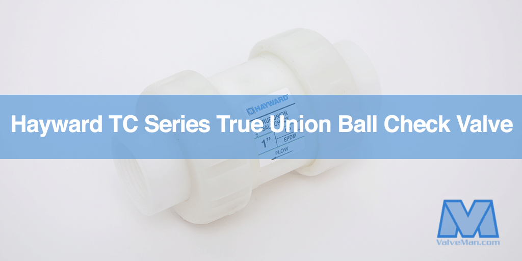Hayward TC Series True Union Ball Check Valve - ValveMan.com