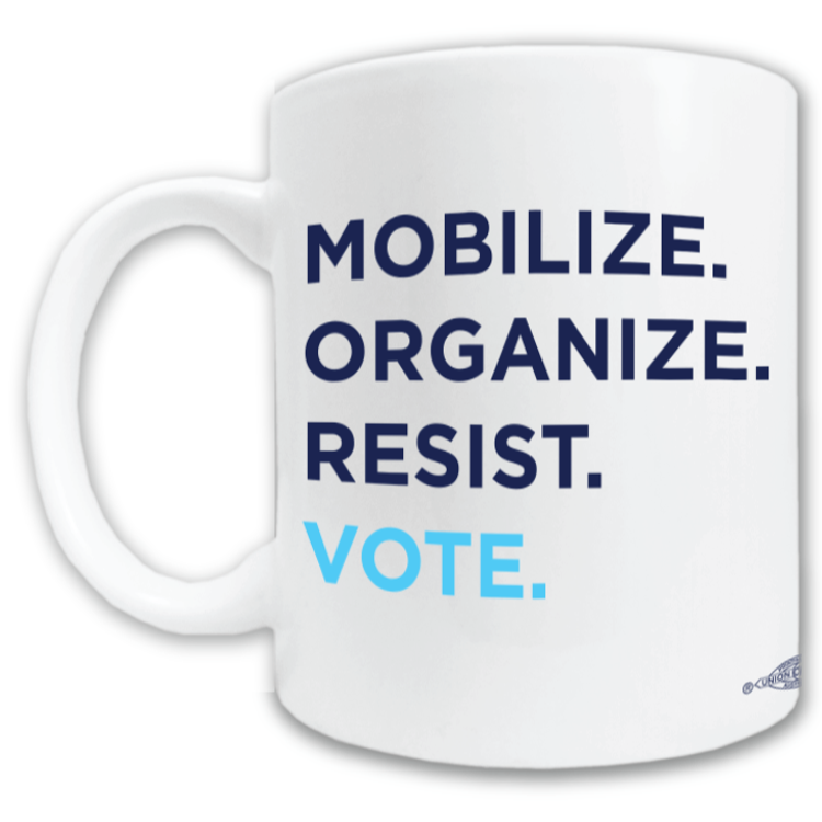 Mobilize. Organize. Resist. Vote. (11oz. Coffee Mug)