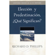 Elección & Predestinación ¿Qué Significan? | What are Election & Predestination? por Richard D. Phillips