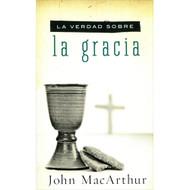 La Verdad Sobre la Gracia | The Truth About Grace por John F. MacArthur
