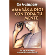 Amarás a Dios con Toda Tu Mente | Love God with All Your Mind por Os Guinness