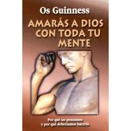 Amarás a Dios con Toda Tu Mente | Love God with All Your Mind por Os Guinness