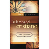 De la vida del cristiano | The Golden Booklet of the True Christian Life por John Calvin