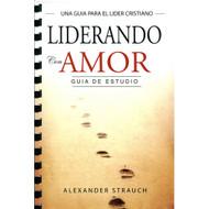 Liderando con Amor (Guía de Estudio) | Leading with Love - Study Guide por Alexander Strauch
