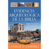 Evidencia Arqueológica de la Biblia / Archaeological Evidence for the Bible por Charlie H. Campbell