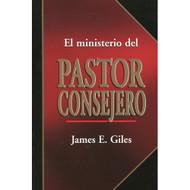 El Ministerio del Pastor Consejero / Pastoral Care & Counseling por James E. Giles