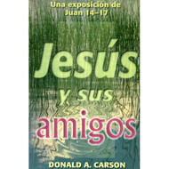 Jesús & Sus Amigos | Jesus & his Friends por Donald A. Carson