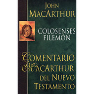 Colosenses & Filemón - Comentario MacArthur del Nuevo Testamento / The MacArthur New Testament Commentary - Colossians & Philemon