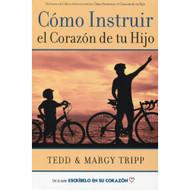 Cómo Instruir el Corazón de tu Hijo por Tedd & Margy Tripp