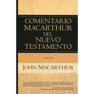 Lucas - Comentario MacArthur del Nuevo Testamento | The MacArthur New Testament Commentary - Luke