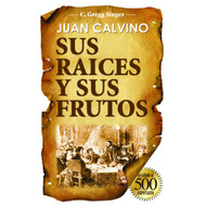 Juan Calvino: Sus Raíces y Sus Frutos | John Calvin: Roots and Fruit