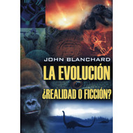 La evolución: ¿realidad o ficción? | Evolution: Fact or Fiction? por John Blanchard